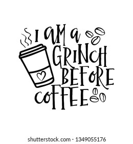 I am a Grinch before coffee - design for posters, flyers, t-shirts, cards, invitations, stickers, banners. Hand painted brush pen modern calligraphy isolated on white background.