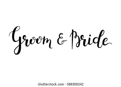 Groom and bride hand-drawn lettering decoration text on white background. Wedding design template for greeting cards, invitations, banners, gifts, prints and posters. Calligraphic inscription.