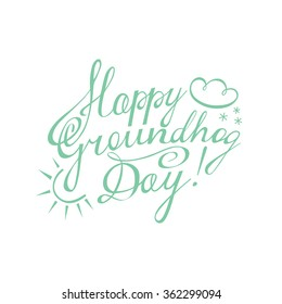 Groundhog day handdrawn celebration lettering. Decoration element for cards and invitations.
