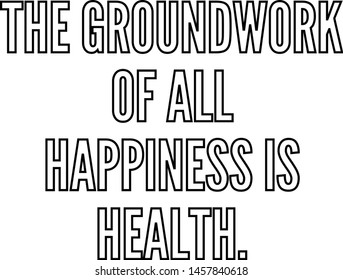 The groundwork of all happiness is health, outlined text art