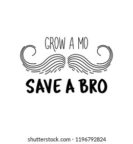 Grow a mustache mo save a brother bro. Moustache season. Prostate cancer awareness event poster, banner, card, invitation. Vector mustache and hand lettering quote. November men health care month.