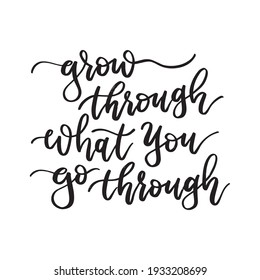 Grow through what you go through. Hand drawn lettering phrases. Inspirational wall art, social media post, greeting card, t-shirt design.
