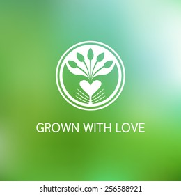 Grown with love. Vector template logo. Farm products. Growing plants and seedlings. Planted in the ground sprouts, care and care of plants. Care and protection of the environment.