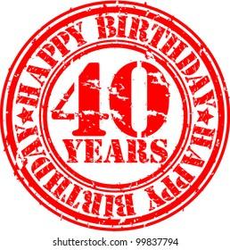 Grunge 40 years happy birthday rubber stamp, vector illustration