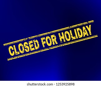 Grunge Closed for Holiday stamp seal on complex gradient background. Vector Closed for Holiday rubber seal imitation. Light yellow colored caption between double parallel lines with grunge style.