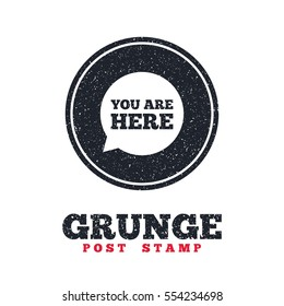 Grunge post stamp. Circle banner or label. You are here sign icon. Info speech bubble. Map pointer with your location. Dirty textured web button. Vector