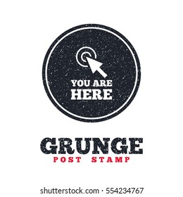 Grunge post stamp. Circle banner or label. You are here sign icon. Info cursor symbol. Map pointer with your location. Dirty textured web button. Vector