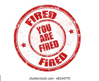 Grunge rubber stamp with the text you are fired written inside