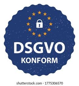Grunge Sticker with German text: DSGVO Konform - Datenschutz-Grundverordnung : GDPR / General Data Protection Regulation conformity