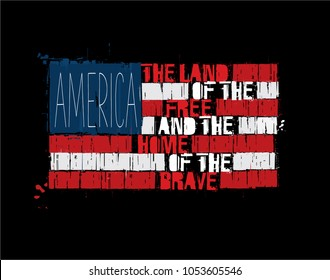 "Grunge Textured Illustration of the phrase â??America Land of the Free and Home of the Brave"" depicted as an American Flag. Custom Lettering"