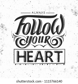 Grunge typography poster design. Lettering poster Always follow your heart
