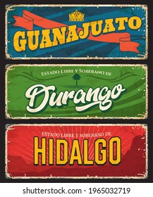 Guanajuato, Durango and Hidalgo vector tin signs, Mexico states plates. Mexican regions grunge plates with vintage typography and shabby sides. North America travel destination memories plate