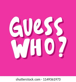 Guess who? Sticker for social media content. Vector hand drawn illustration design. Bubble pop art comic style poster, t shirt print, post card, video blog cover