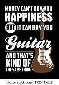 Guitar quote design for t-shirt, sticker, poster. Money can't buy you happiness but it can buy you Guitar and that's kind of the same thing.