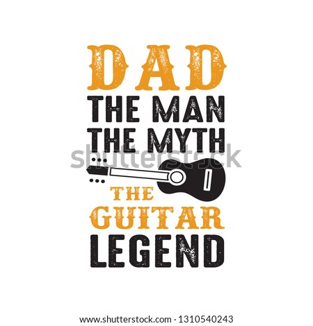 c6980609 Royalty-free stock vector images ID: 1310540243. Guitar Quote and Saying.  Dad the man the myth The guitar Legend, good for print design - Vector