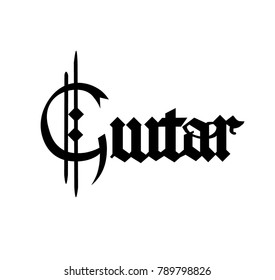 Guitar - vector inscription in style of gothic medieval calligraphy - blackletter. Design element.