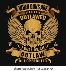 Gun t-shirt, when guns are outlawed, skull with gun t-shirt design tamplate