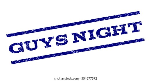 Guys Night watermark stamp. Text tag between parallel lines with grunge design style. Rubber seal stamp with dirty texture. Vector navy blue color ink imprint on a white background.