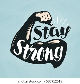 Gym, fitness, sport banner. Stay Strong, lettering. Silhouette bent arm. Vector illustration