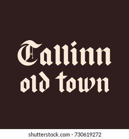 Hadnwritten Tallinn old town blackletter calligraphy. Can be used for advertising for tourists in Estonia. Vector illustration.