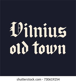 Hadnwritten Vilnius old town blackletter calligraphy. Can be used for advertising for tourists in Lithuania. Vector illustration.