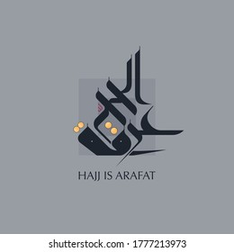 """Hajj is Arafat"" (Hajj culminates in day of Arafat) in English and Arabic calligraphy"