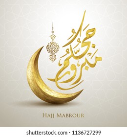 Hajj Mabrour arabic calligraphy with islamic icon crescent for greeting background - Translation of text : Hajj (pilgrimage) May Allah accept your Hajj and grant you forgiveness