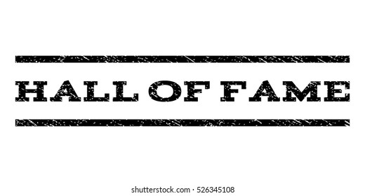 Hall Of Fame watermark stamp. Text tag between horizontal parallel lines with grunge design style. Rubber seal stamp with dirty texture. Vector black color ink imprint on a white background.