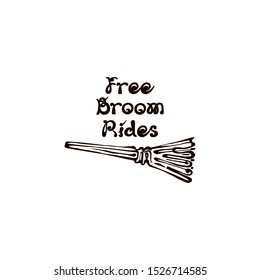 Halloween handdrawn broom with handwritten phrase isolated on white background. Inscription: Free Broom Rides
