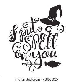 """Halloween label with Hand drawn witch hat and broom vector illustration and quote """"I put a spell on you"""" inspirational lettering. Holiday poster"""