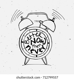Hand draw Alarm clock illustration with lettering about Better now then never concept. Time reminder in sketched alarm clock.