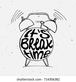 Hand draw Alarm clock illustration with lettering about break time. Relax and holiday reminder in sketched alarm clock.