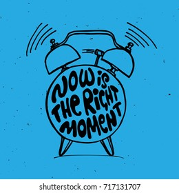 Hand draw Alarm clock illustration with lettering about Now is the right time concept. Time reminder in sketched alarm clock.