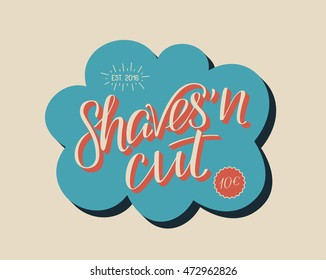 Hand draw lettering shaves and cut. Barber shop modern calligraphy in vector. Best for barbershops, chalk board, print design, web, t-shirts design, hairdressing salon and social nets.