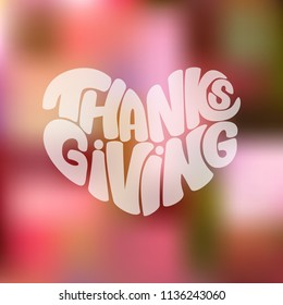 "Hand draw lettering: ""Thanks giving"" in the form of the heart on bright  gradient background.Seasons greeting card or banner.Vector illustration. EPS 10."