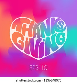 "Hand draw lettering: ""Thanks giving"" in the form of the heart on bright  gradient background.Seasons greeting card or banner.Laser cut template.Vector illustration. EPS 10."