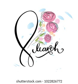 Hand drawing 8 march with flowers. Inscription for print, postcard, celebration.