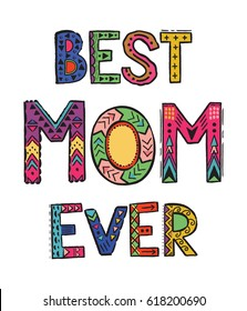 Hand drawing greeting card Mother s Day. Best Mom Ever greeting inscription.