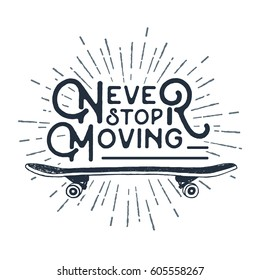 """Hand drawn 90s themed badge with skateboard textured vector illustration and """"Never stop moving"""" inspirational lettering."""