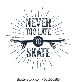 "Hand drawn 90s themed badge with skateboard textured vector illustration and ""Never too late to skate"" inspirational lettering."