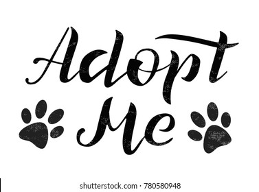 Hand drawn Adopt me lettering text, vector illustration. Adopt me typography vector design for cards, poster, logo, banner on white background with traces of paws. Help animal concept. Pet adoption.