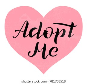 Hand drawn Adopt me lettering text, vector illustration. Typography vector design for cards, poster, logo, banner on white background with heart. Pet adoption. Children adoption. Home for every child.