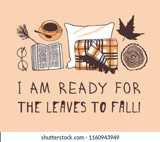 Hand drawn Autumn illustration and lettering. Creative ink season art work with text I AM READY FOR THE LEAVES TO FALL. Actual vector quote about Fall