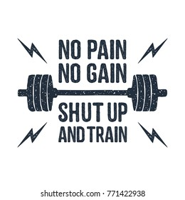 "Hand drawn barbell textured vector illustration and ""No pain - no gain. Shut up and train"" inspirational lettering."