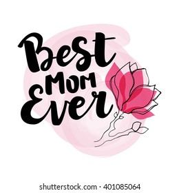 """Hand drawn black ink brush lettering """"Best mom ever"""" with flower composition on light watercolor background. Vector calligraphy for your print and web products: greeting cards, banners, gift tags."""