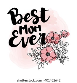 "Hand drawn black ink brush lettering ""Best mom ever"" with flower composition on light watercolor background. Vector calligraphy for your print and web products: greeting cards, banners, gift tags."