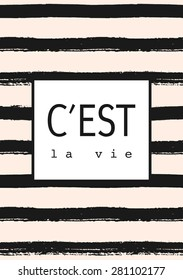 "Hand drawn black and pastel pink stripes pattern. Dry brush horizontal strokes repeat texture. ""C'est La Vie"" - French for ""That's Life"". Inspirational quote poster, greeting card, apparel design."""