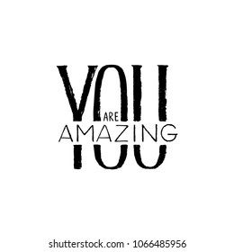"""Hand drawn brush lettering """"You are Amazing"""". Modern calligraphy isolated on white background. Inspirational typography made in vector. Design for t-shirt, greeting card and prints"""
