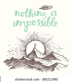Hand drawn calligraphic quote. Nothing is impossible. Motivation poster. Man on top of a mountain at sunrise.