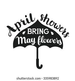 Hand drawn calligraphy lettering poster: motivation quote April Showers Bring May Flowers with umbrella. Typography vector illustration.